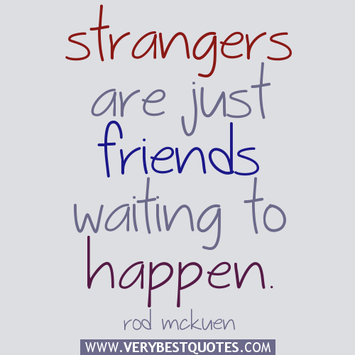 quotes-about-friends-Strangers-are-just-friends-waiting-to-happen.-Rod-McKuen